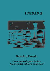 Unidad 2 Materia y Energía, Un mundo de partículas 'peones del tablero cuántico'