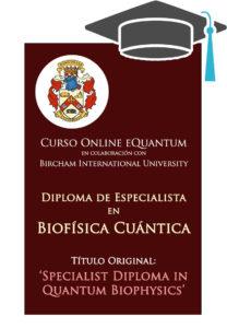 Curso Online Diploma de Especialista en Biofísica Cuántica Un estudio de las Bases Cuánticas para Terapias de Sanación